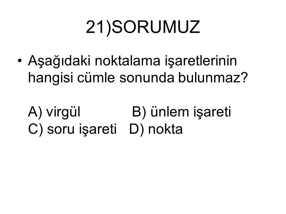 21)SORUMUZ Aşağıdaki noktalama işaretlerinin hangisi cümle sonunda bulunmaz.