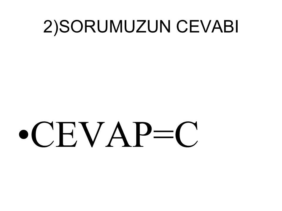 2)SORUMUZUN CEVABI CEVAP=C