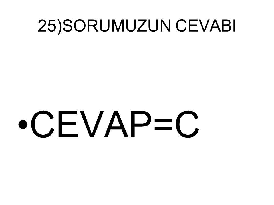 25)SORUMUZUN CEVABI CEVAP=C