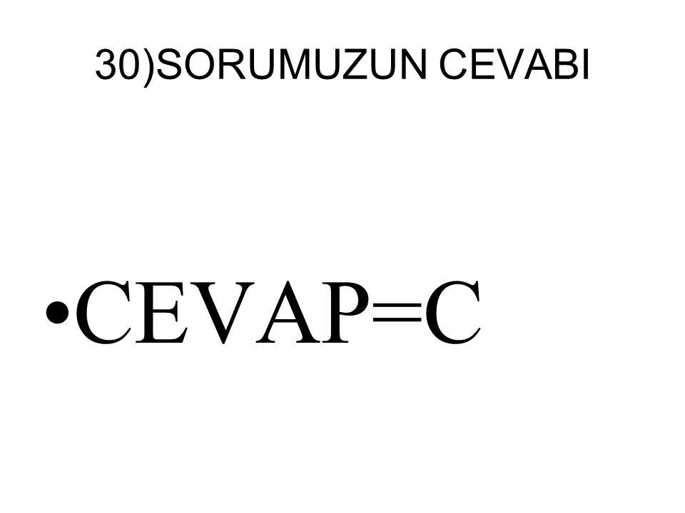 30)SORUMUZUN CEVABI CEVAP=C