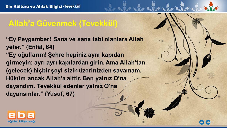 """5 -Tevekkül Allah'a Güvenmek (Tevekkül) """"Ey Peygamber! Sana ve sana tabi olanlara Allah yeter."""" (Enfâl, 64) """"Ey oğullarım! Şehre hepiniz aynı kapıdan"""
