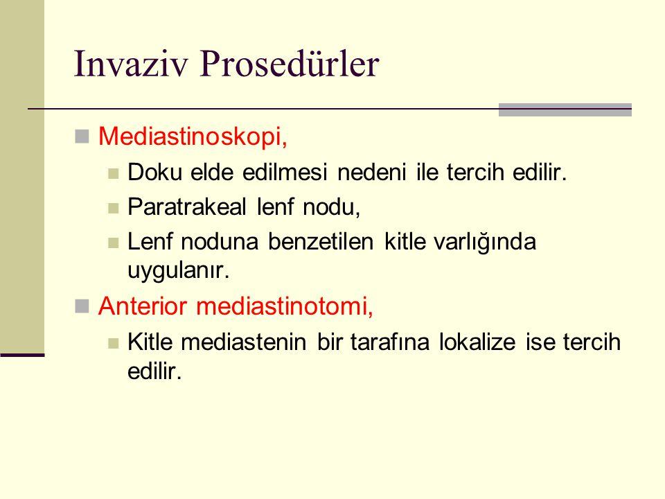 Invaziv Prosedürler Mediastinoskopi, Doku elde edilmesi nedeni ile tercih edilir. Paratrakeal lenf nodu, Lenf noduna benzetilen kitle varlığında uygul