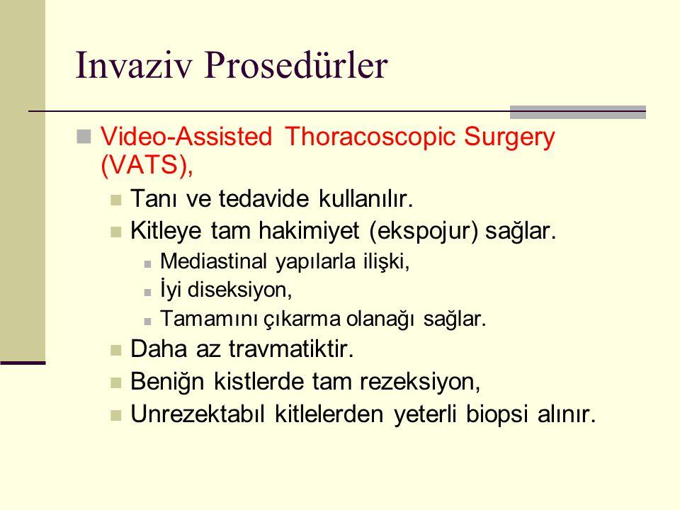 Invaziv Prosedürler Video-Assisted Thoracoscopic Surgery (VATS), Tanı ve tedavide kullanılır. Kitleye tam hakimiyet (ekspojur) sağlar. Mediastinal yap