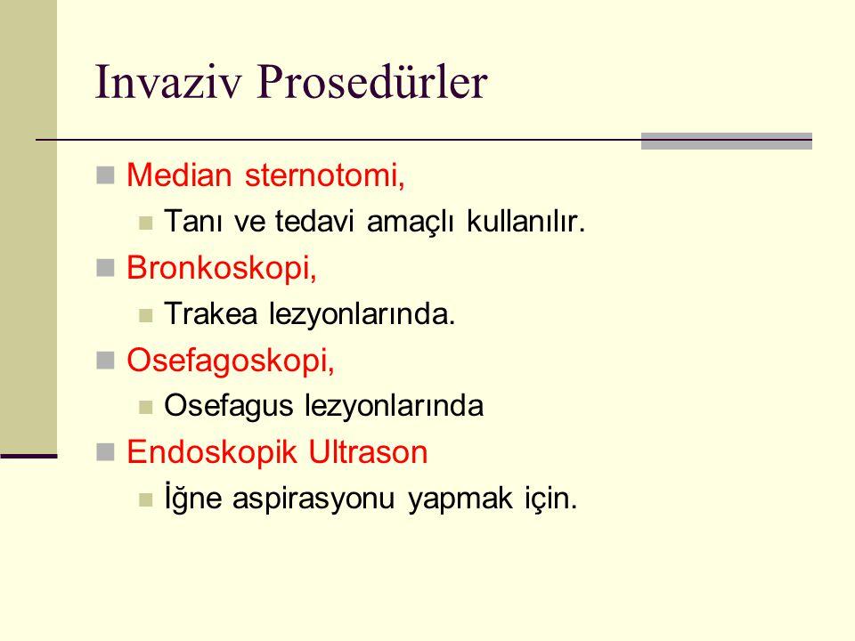 Invaziv Prosedürler Median sternotomi, Tanı ve tedavi amaçlı kullanılır. Bronkoskopi, Trakea lezyonlarında. Osefagoskopi, Osefagus lezyonlarında Endos