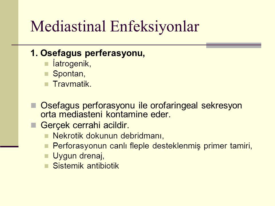 Mediastinal Enfeksiyonlar 1. Osefagus perferasyonu, İatrogenik, Spontan, Travmatik. Osefagus perforasyonu ile orofaringeal sekresyon orta mediasteni k