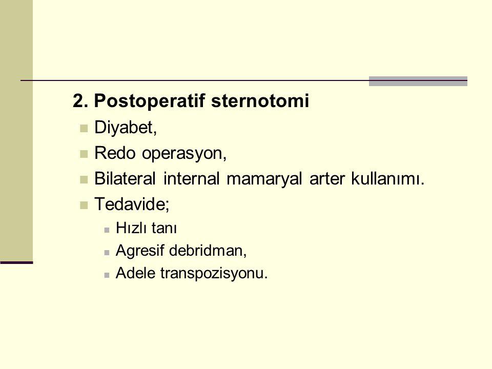 2. Postoperatif sternotomi Diyabet, Redo operasyon, Bilateral internal mamaryal arter kullanımı. Tedavide; Hızlı tanı Agresif debridman, Adele transpo
