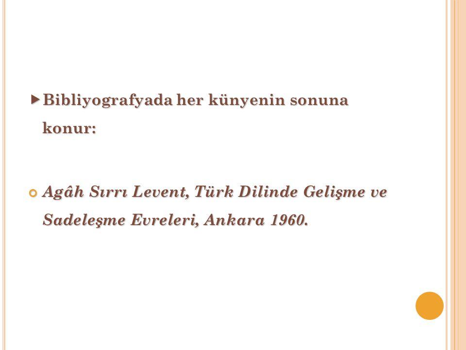  Bibliyografyada her künyenin sonuna konur: Agâh Sırrı Levent, Türk Dilinde Gelişme ve Sadeleşme Evreleri, Ankara 1960.