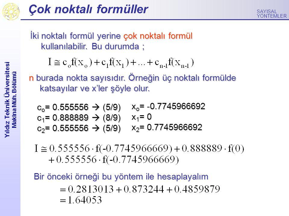 Yıldız Teknik Üniversitesi Makina Müh. Bölümü SAYISAL YÖNTEMLER Çok noktalı formüller İki noktalı formül yerine çok noktalı formül kullanılabilir. Bu