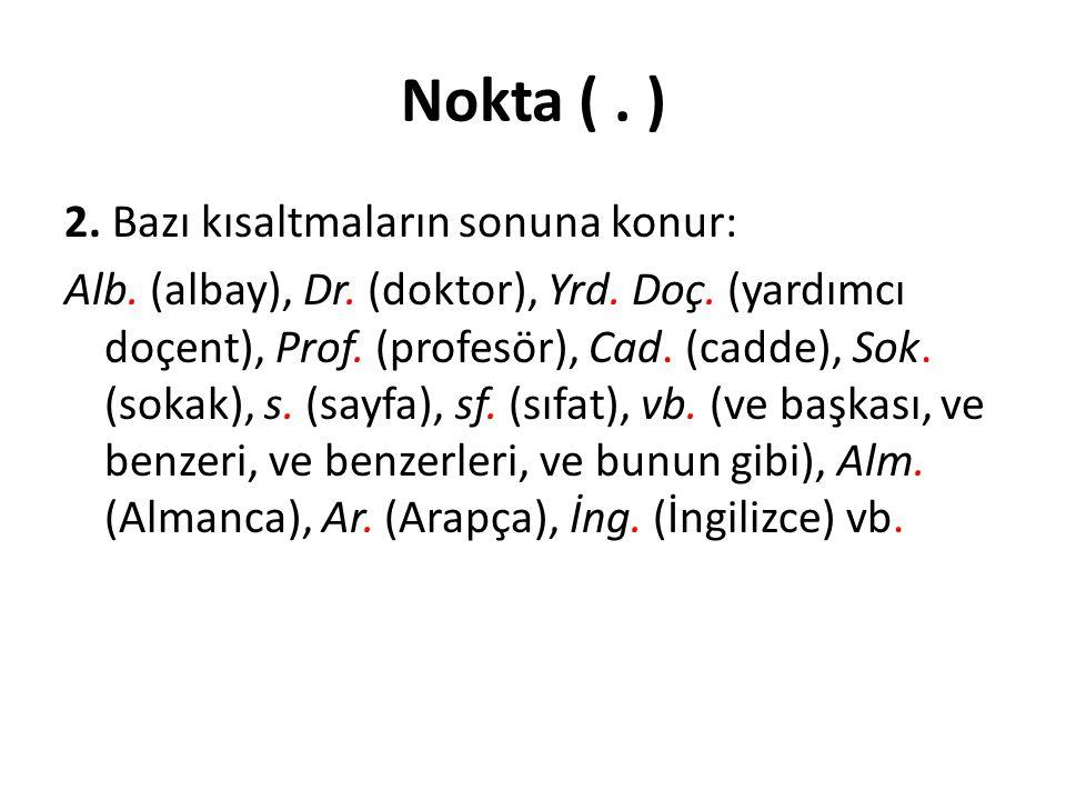 Nokta (.) 2. Bazı kısaltmaların sonuna konur: Alb.