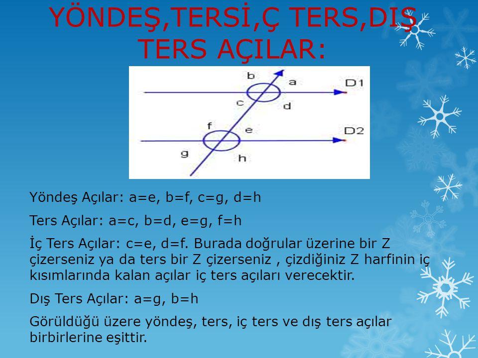 YÖNDEŞ,TERSİ,Ç TERS,DIŞ TERS AÇILAR: Yöndeş Açılar: a=e, b=f, c=g, d=h Ters Açılar: a=c, b=d, e=g, f=h İç Ters Açılar: c=e, d=f. Burada doğrular üzeri
