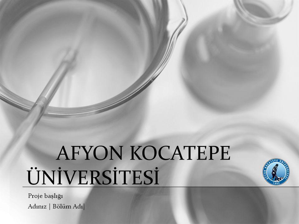 AFYON KOCATEPE ÜNİVERSİTESİ Proje başlığı Adınız | Bölüm Adı|