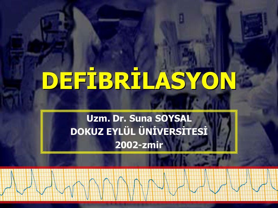 DEFİBRİLASYON Uzm. Dr. Suna SOYSAL DOKUZ EYLÜL ÜNİVERSİTESİ 2002-zmir