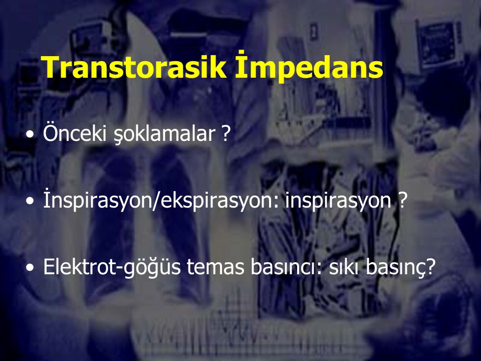Transtorasik İmpedans Önceki şoklamalar .İnspirasyon/ekspirasyon: inspirasyon .