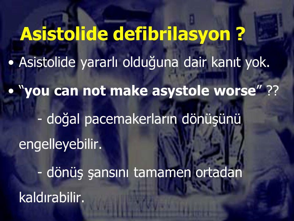 Asistolide defibrilasyon .Asistolide yararlı olduğuna dair kanıt yok.