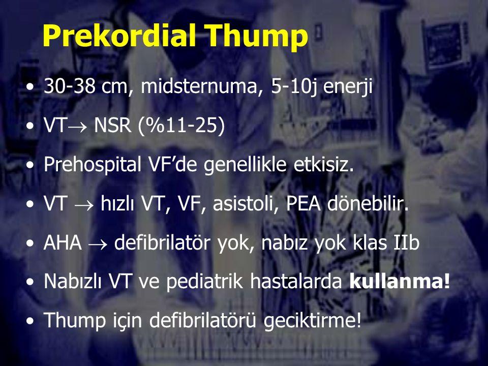 Prekordial Thump 30-38 cm, midsternuma, 5-10j enerji VT  NSR (%11-25) Prehospital VF'de genellikle etkisiz.