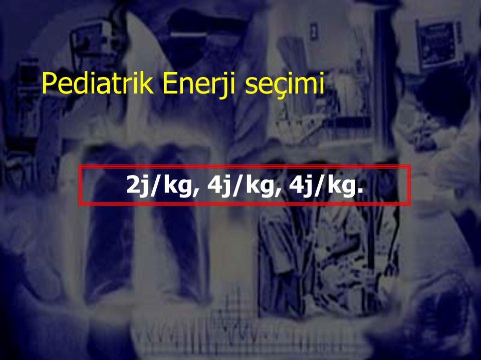 Pediatrik Enerji seçimi 2j/kg, 4j/kg, 4j/kg.