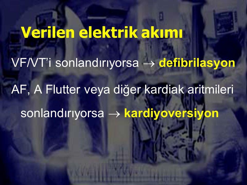 Verilen elektrik akımı VF/VT'i sonlandırıyorsa  defibrilasyon AF, A Flutter veya diğer kardiak aritmileri sonlandırıyorsa  kardiyoversiyon