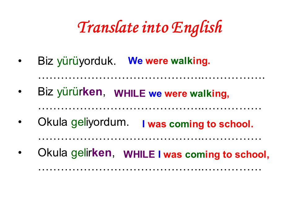 Translate into English Biz yürüyorduk. ……………………………………..…………….