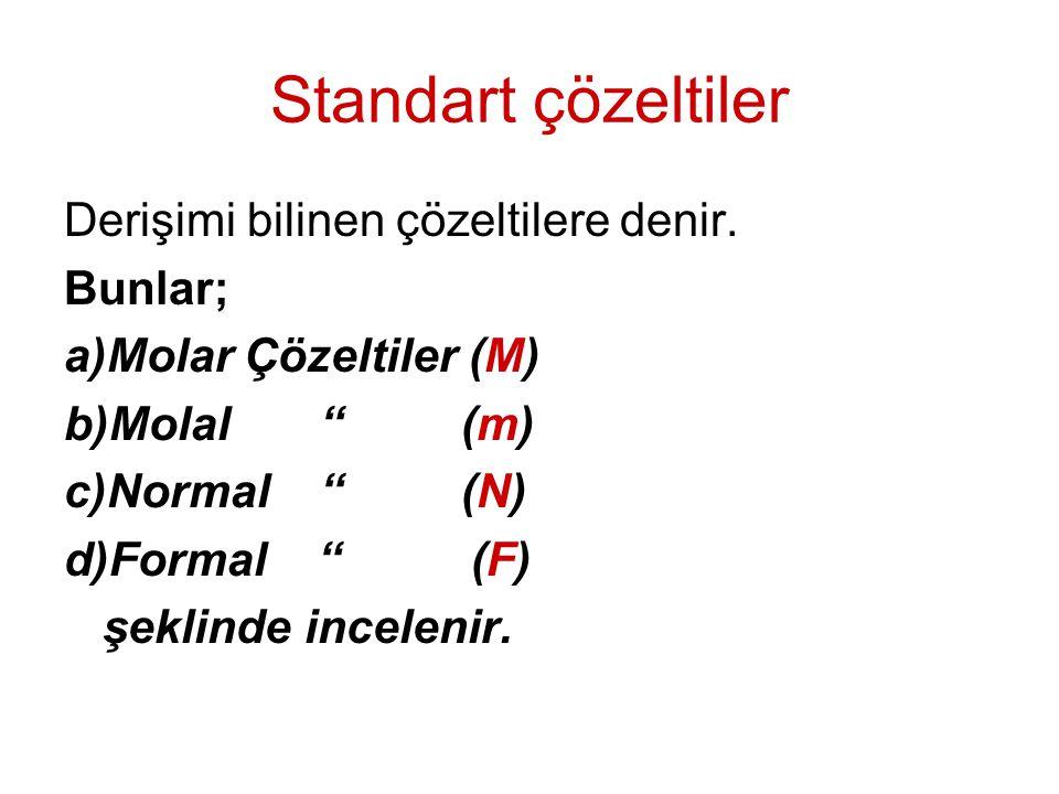 """Standart çözeltiler Derişimi bilinen çözeltilere denir. Bunlar; a)Molar Çözeltiler (M) b)Molal """" (m) c)Normal """" (N) d)Formal """" (F) şeklinde incelenir."""
