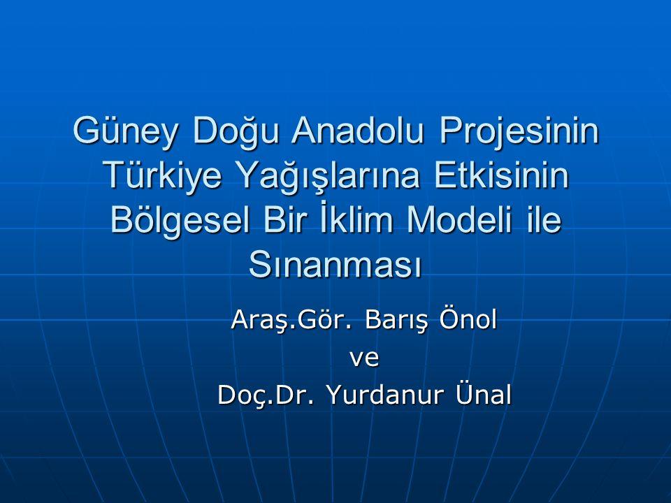 Güney Doğu Anadolu Projesinin Türkiye Yağışlarına Etkisinin Bölgesel Bir İklim Modeli ile Sınanması Araş.Gör. Barış Önol ve Doç.Dr. Yurdanur Ünal