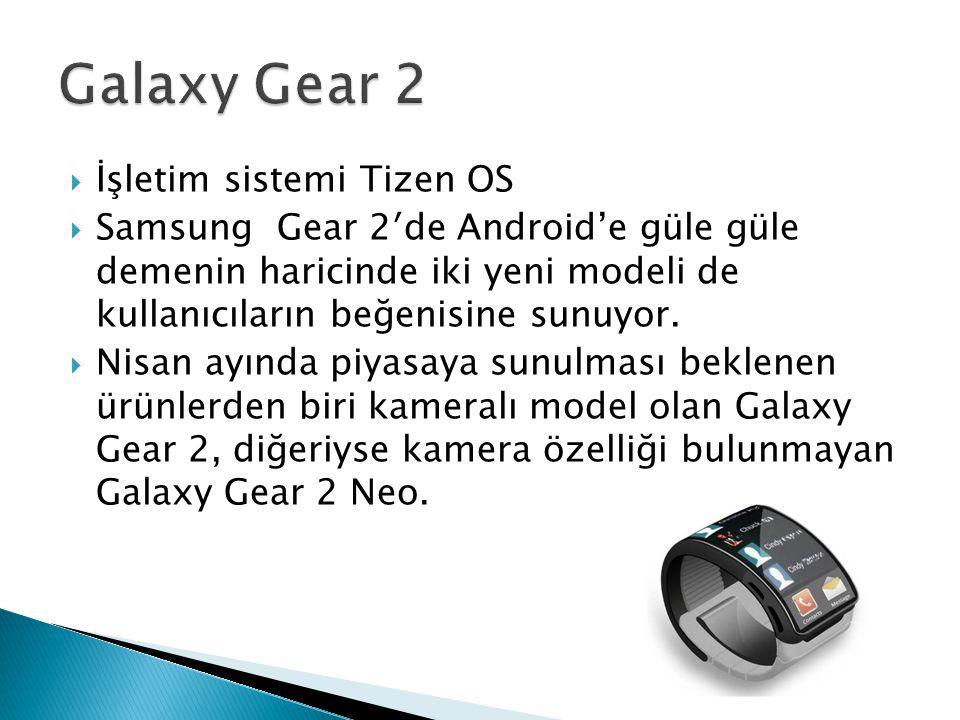  İşletim sistemi Tizen OS  Samsung Gear 2′de Android'e güle güle demenin haricinde iki yeni modeli de kullanıcıların beğenisine sunuyor.
