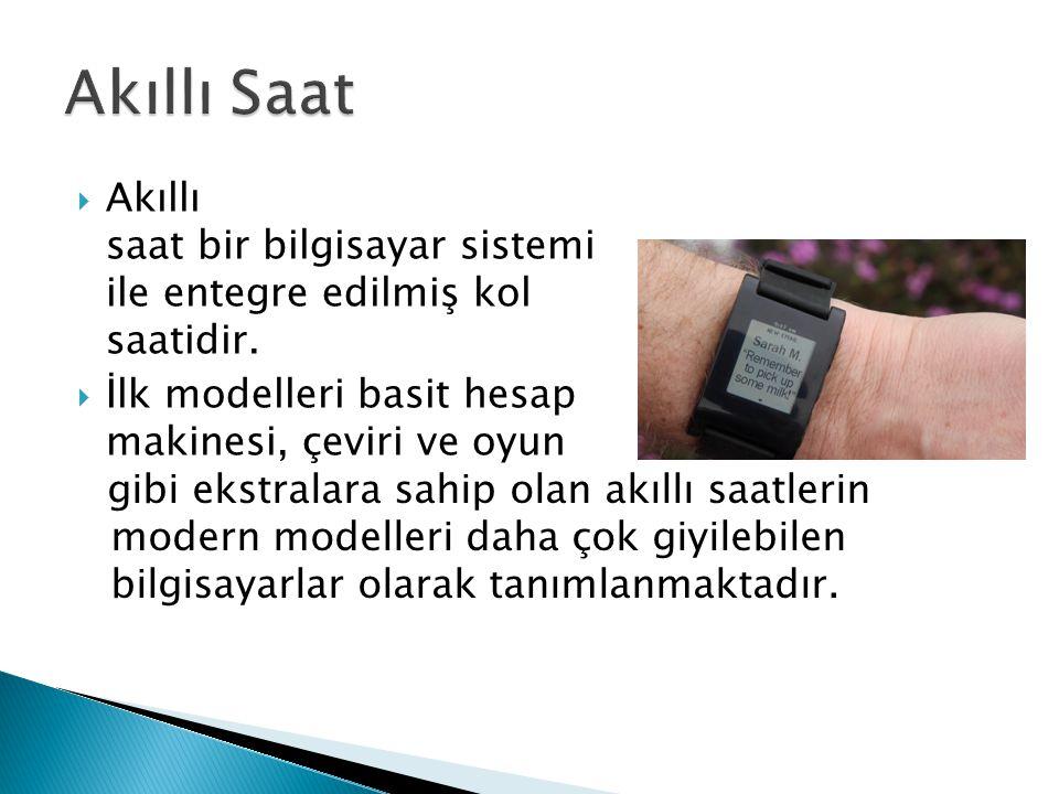  Akıllı saat bir bilgisayar sistemi ile entegre edilmiş kol saatidir.