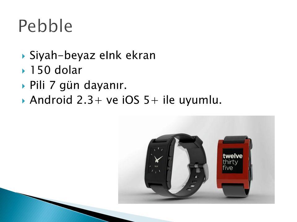  Siyah-beyaz eInk ekran  150 dolar  Pili 7 gün dayanır.  Android 2.3+ ve iOS 5+ ile uyumlu.