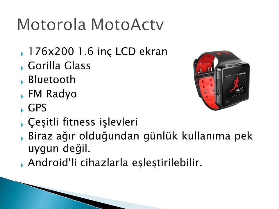  176x200 1.6 inç LCD ekran  Gorilla Glass  Bluetooth  FM Radyo  GPS  Çeşitli fitness işlevleri  Biraz ağır olduğundan günlük kullanıma pek uygun değil.