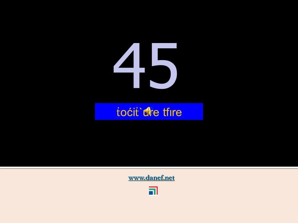 www.danef.net 44 44 ṫ oći ṫ `ure pĺ`ıre