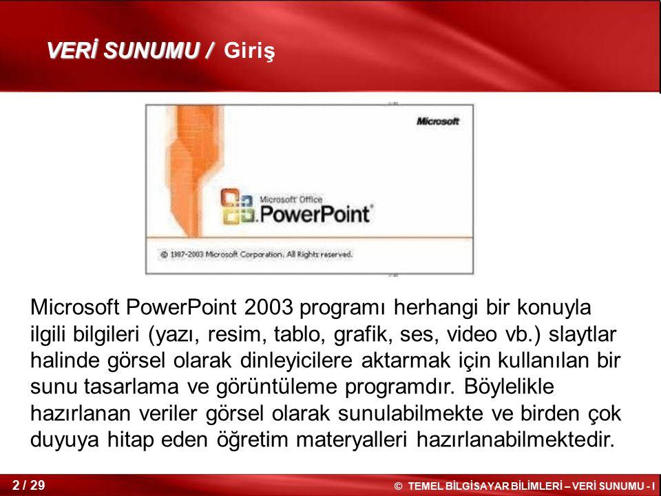 © TEMEL BİLGİSAYAR BİLİMLERİ – VERİ SUNUMU - I 1 / 29 Hafta 14 Veri Sunumu – I (Microsoft Powerpoint) Konya, 2012 Temel Bilgisayar Bilimleri Dersi