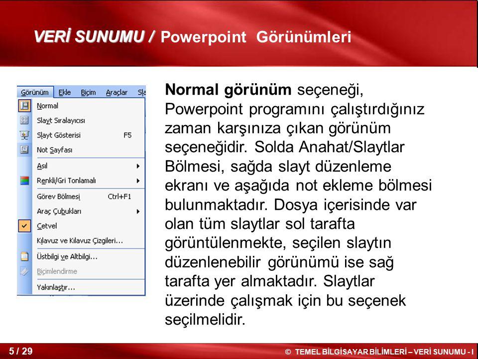 © TEMEL BİLGİSAYAR BİLİMLERİ – VERİ SUNUMU - I 4 / 29 Sununuzda düzenleme, yazdırma ve teslim etme için kullanabileceğiniz Microsoft PowerPoint 2003 u