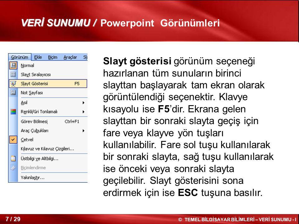 © TEMEL BİLGİSAYAR BİLİMLERİ – VERİ SUNUMU - I 6 / 29 Slayt sıralayıcısı görünüm seçeneği ise dosya içerisinde var olan tüm slaytların ekranda görüntü
