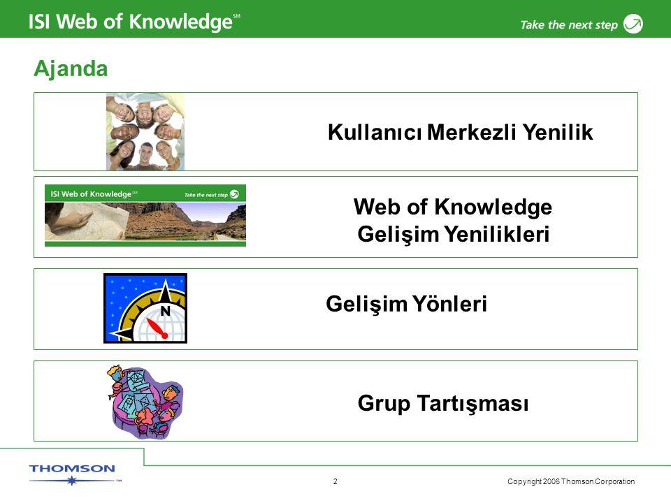 Copyright 2006 Thomson Corporation 2 Ajanda Kullanıcı Merkezli Yenilik Web of Knowledge Gelişim Yenilikleri Gelişim Yönleri Grup Tartışması