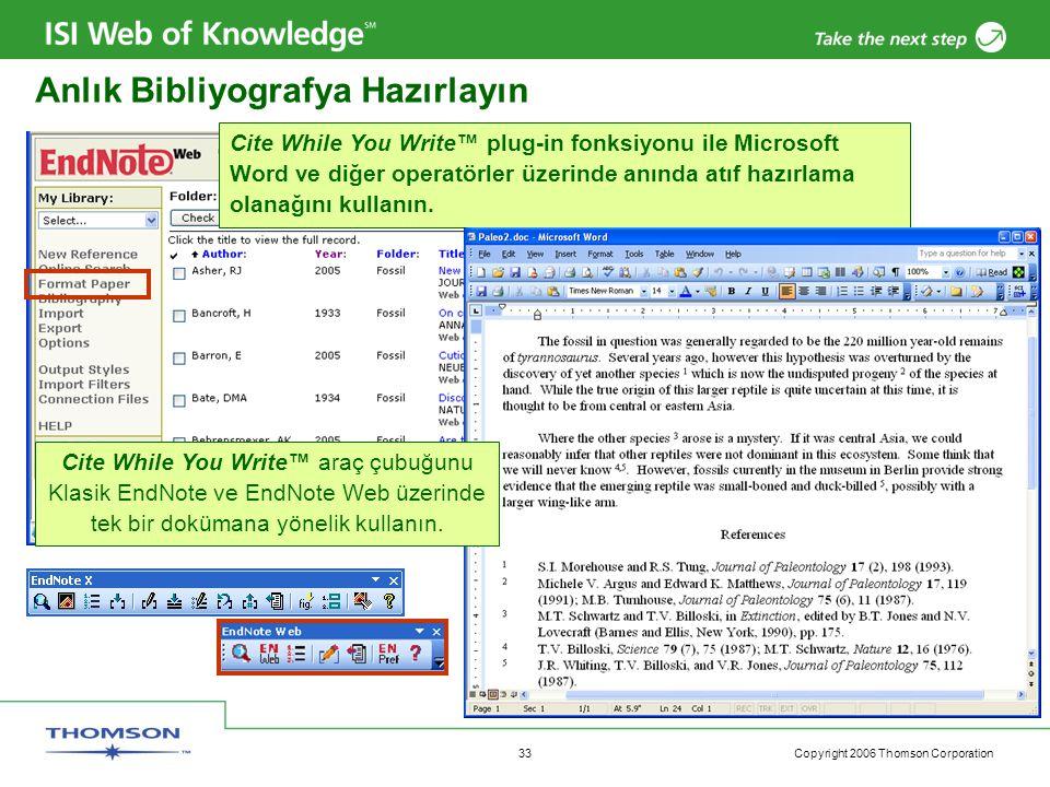Copyright 2006 Thomson Corporation 33 Anlık Bibliyografya Hazırlayın Cite While You Write™ plug-in fonksiyonu ile Microsoft Word ve diğer operatörler üzerinde anında atıf hazırlama olanağını kullanın.