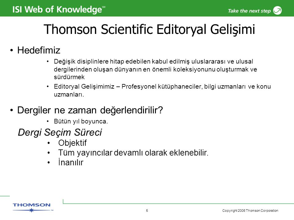 Copyright 2006 Thomson Corporation 16 2006 Web of Knowledge Gelişmeleri Q4 2005 Enhanced browser support for Mozilla Firefox OpenURL update – compliance with version 1.0 of the OpenURL standard.