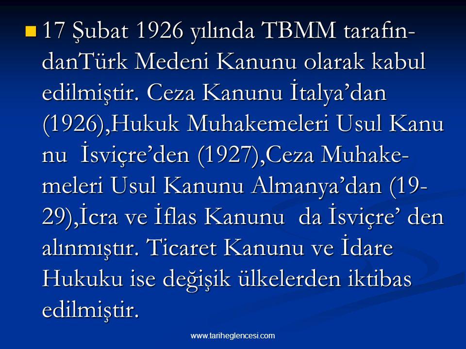 3-TÜRK MEDENİ KANUNUN KABULÜ Osmanlı Devleti'nden kalma kanunların yeterli olmaması ve dini karakterli olması sebebiyle çağa cevap verecek bir medeni