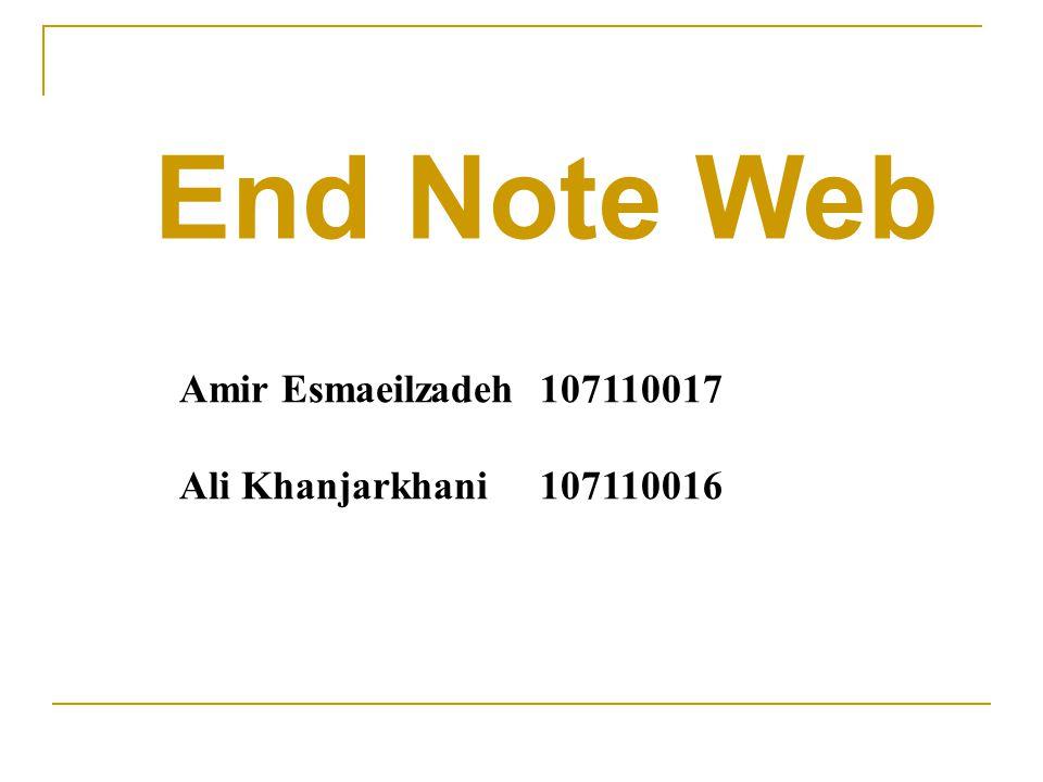 Amir Esmaeilzadeh 107110017 Ali Khanjarkhani 107110016 End Note Web