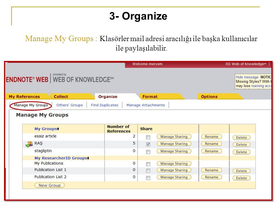 Manage My Groups : Klasörler mail adresi aracılığı ile başka kullanıcılar ile paylaşılabilir. 3- Organize