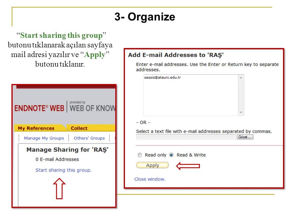 """""""Start sharing this group"""" butonu tıklanarak açılan sayfaya mail adresi yazılır ve """"Apply"""" butonu tıklanır. 3- Organize"""