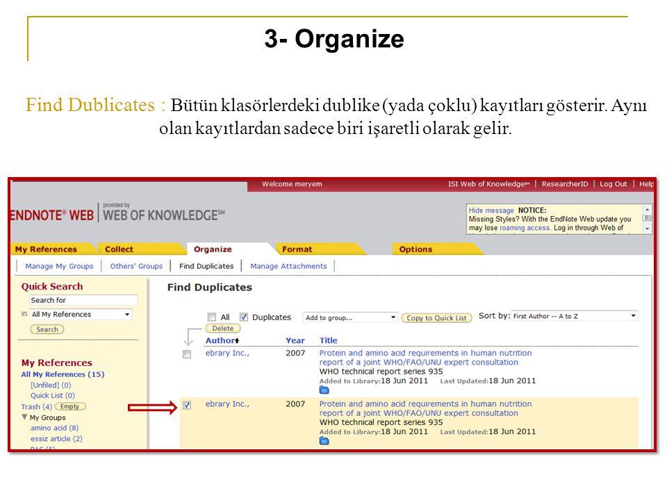 Find Dublicates : Bütün klasörlerdeki dublike (yada çoklu) kayıtları gösterir. Aynı olan kayıtlardan sadece biri işaretli olarak gelir. 3- Organize