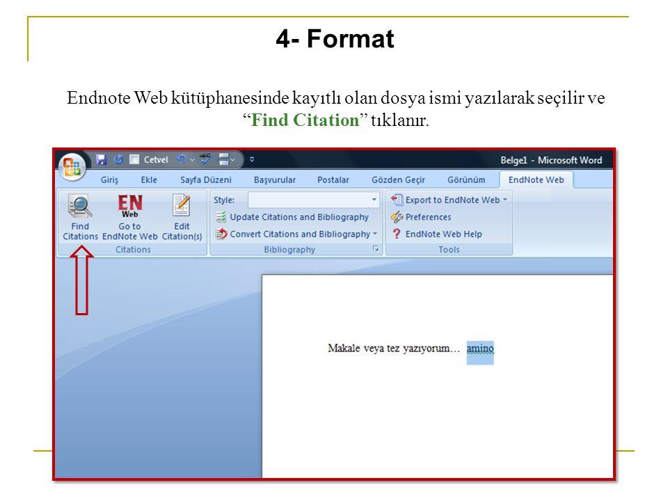 """Endnote Web kütüphanesinde kayıtlı olan dosya ismi yazılarak seçilir ve """"Find Citation"""" tıklanır. 4- Format"""
