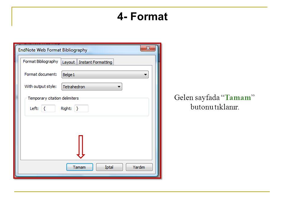 Gelen sayfada Tamam butonu tıklanır. 4- Format