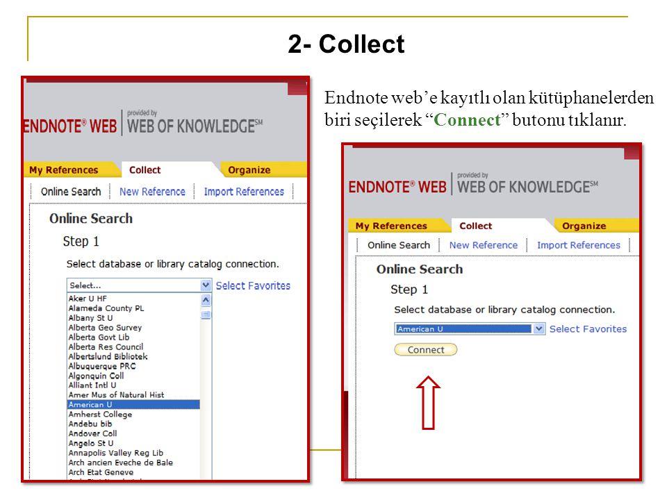 """Endnote web'e kayıtlı olan kütüphanelerden biri seçilerek """"Connect"""" butonu tıklanır. 2- Collect"""