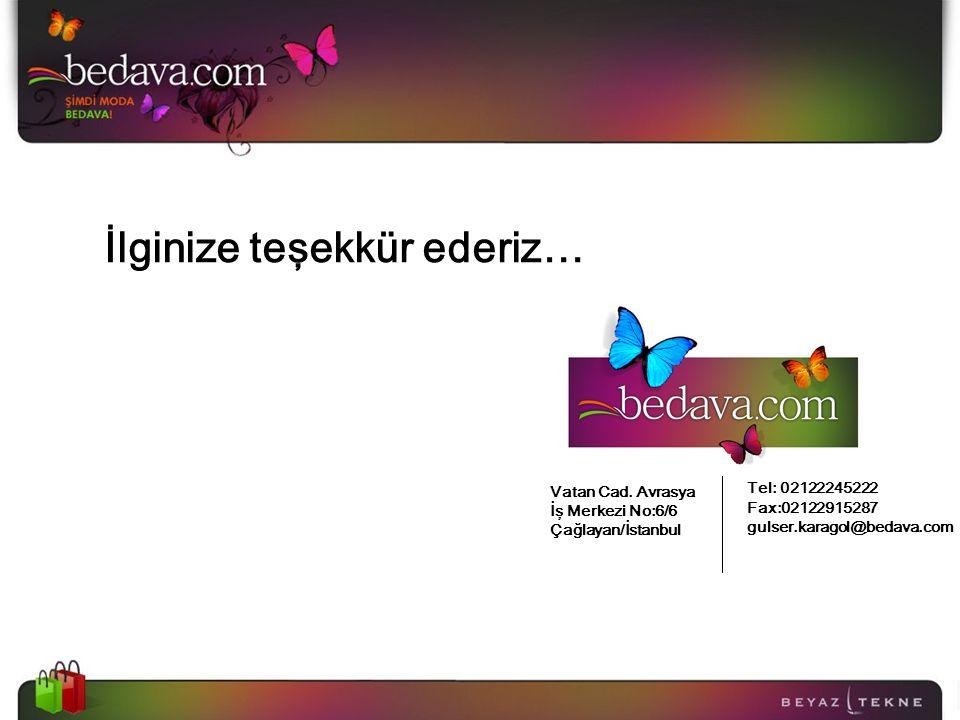 İlginize teşekkür ederiz… Vatan Cad. Avrasya İş Merkezi No:6/6 Çağlayan/İstanbul Tel: 02122245222 Fax:02122915287 gulser.karagol@bedava.com