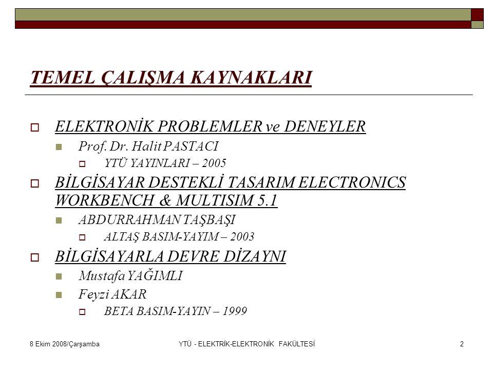 8 Ekim 2008/ÇarşambaYTÜ - ELEKTRİK-ELEKTRONİK FAKÜLTESİ2 TEMEL ÇALIŞMA KAYNAKLARI  ELEKTRONİK PROBLEMLER ve DENEYLER Prof. Dr. Halit PASTACI  YTÜ YA