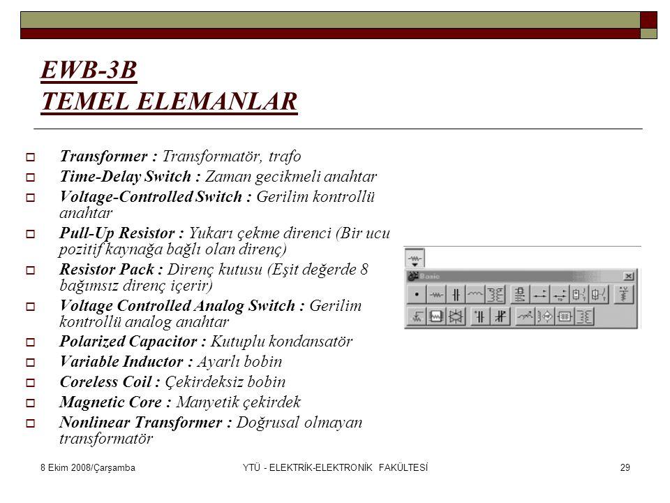 8 Ekim 2008/ÇarşambaYTÜ - ELEKTRİK-ELEKTRONİK FAKÜLTESİ29 EWB-3B TEMEL ELEMANLAR  Transformer : Transformatör, trafo  Time-Delay Switch : Zaman geci