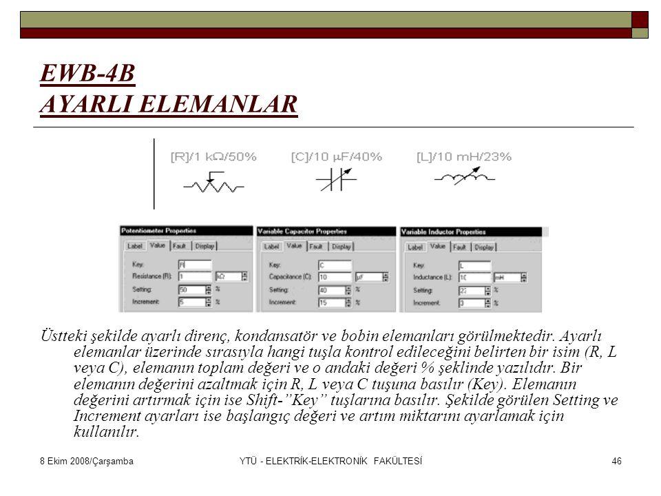 8 Ekim 2008/ÇarşambaYTÜ - ELEKTRİK-ELEKTRONİK FAKÜLTESİ46 EWB-4B AYARLI ELEMANLAR Üstteki şekilde ayarlı direnç, kondansatör ve bobin elemanları görül
