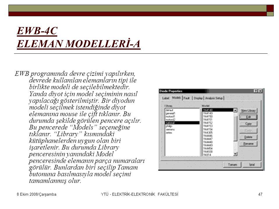 8 Ekim 2008/ÇarşambaYTÜ - ELEKTRİK-ELEKTRONİK FAKÜLTESİ47 EWB-4C ELEMAN MODELLERİ-A EWB programında devre çizimi yapılırken, devrede kullanılan eleman