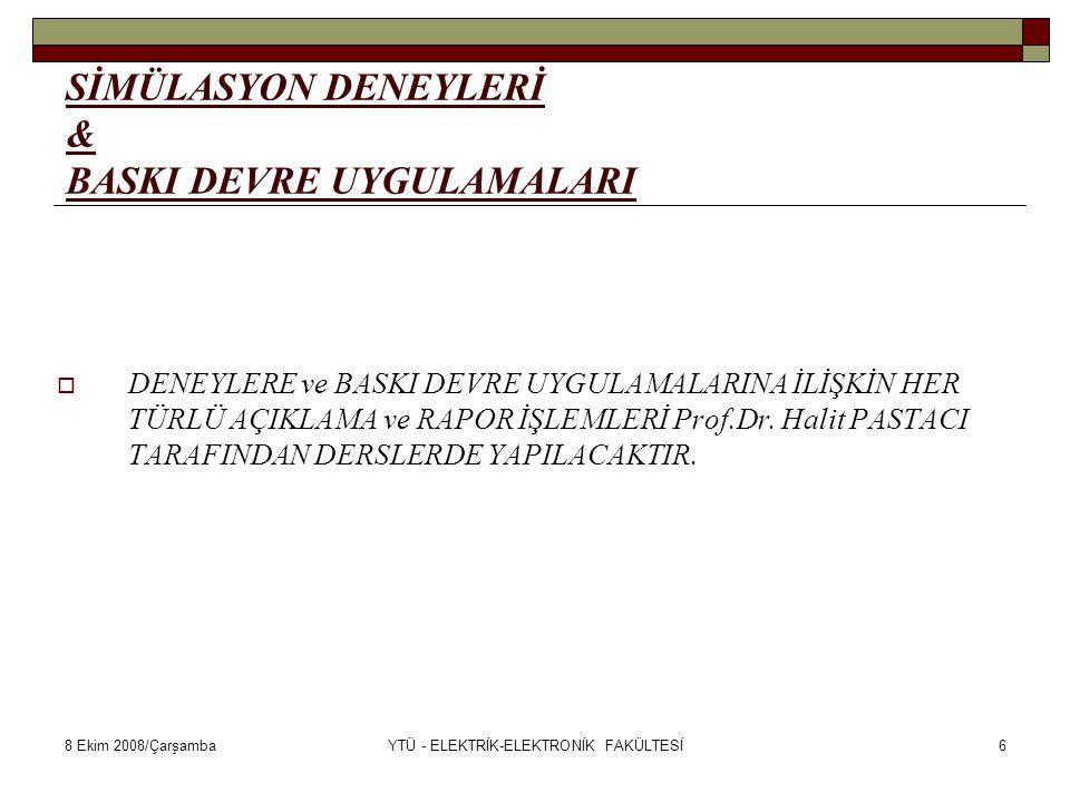 8 Ekim 2008/ÇarşambaYTÜ - ELEKTRİK-ELEKTRONİK FAKÜLTESİ7 UYGULAMA DENEYLERİ  DİYOT KARAKTERİSTİĞİNİN ÇIKARTILMASI (DENEY 2)  SERİ GERİLİM REGÜLATÖRÜ-1 (DENEY 6)  555 ENTEGRESİ İLE GERİLİM KONTROLLÜ FREKANS MODÜLATÖRÜ (DENEY 11)  OPAMP İLE DİFERANSİYEL AMPLİFİKATÖR (DENEY21)  BİRİNCİ MERTEBELİ ALÇAK GEÇİREN FİLTRE DENEYİ (DENEY38)