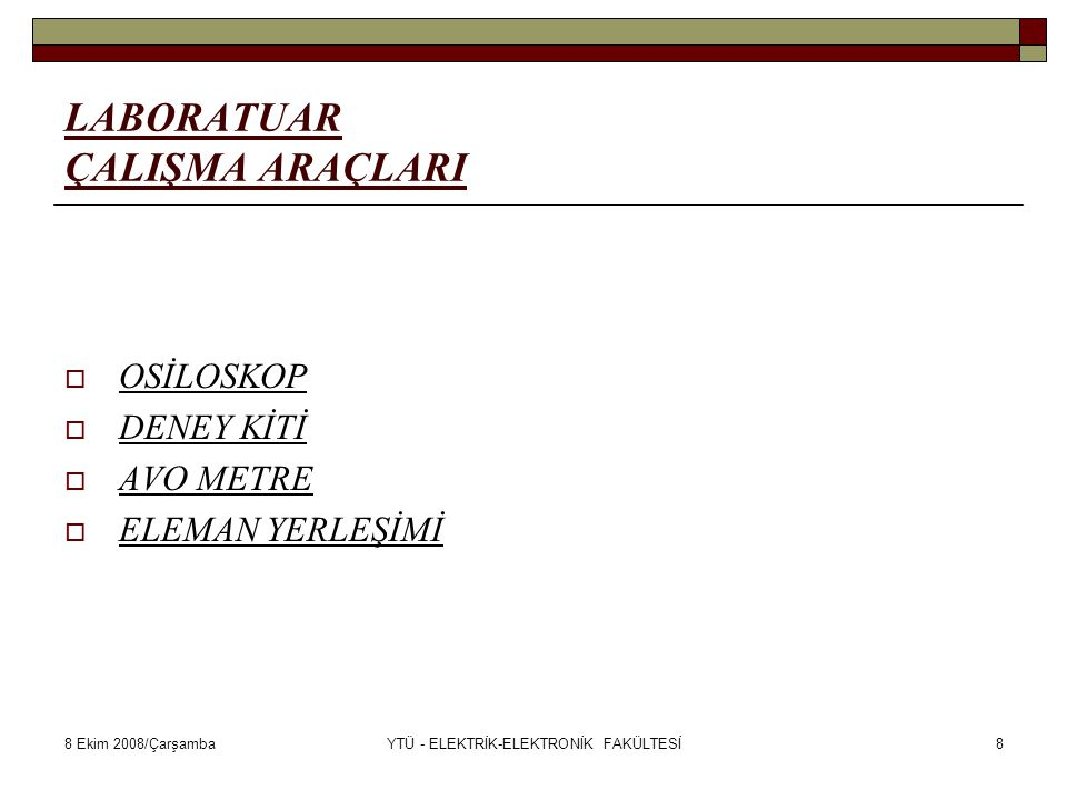 8 Ekim 2008/ÇarşambaYTÜ - ELEKTRİK-ELEKTRONİK FAKÜLTESİ8 LABORATUAR ÇALIŞMA ARAÇLARI  OSİLOSKOP  DENEY KİTİ  AVO METRE  ELEMAN YERLEŞİMİ